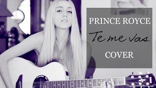 Te me vas- Prince Royce (Cover by Xandra Garsem) [English translation]