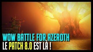LE PATCH 8.0 EST LÀ ! - WOW BATTLE FOR AZEROTH