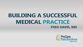 Dr. Fred Davis - Building a Successful Medical Practice