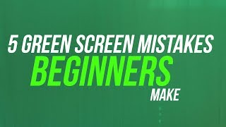 5 Green Screen Mistakes Beginners Make