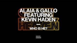 Alaia & Gallo - Who Is He? (Ft Kevin Haden) video