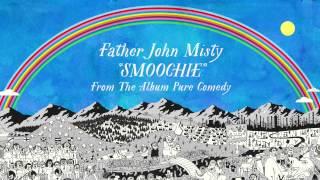 Father John Misty - Smoochie