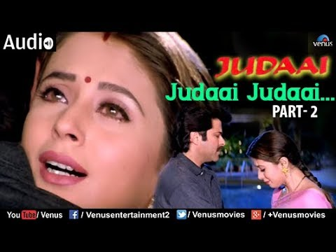 Judaai : Judaai Judaai-Part- 2 Full Audio Song | Anil Kapoor, Urmila Matondkar & Sridevi |