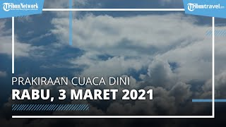 Info Cuaca Dini Besok Rabu, 3 maret 2021, BMKG : Waspada Cuaca Ekstrem di 22 Wilayah Ini
