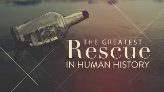 The Greatest Rescue in Human History
