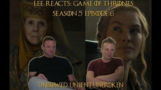 Lee Reacts: Game of Thrones 5x06 'Unbowed, Unbent, Unbroken' REACTION