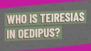 Who is Teiresias in Oedipus? ★ Deeper Meaning