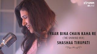 Yaar Bina Chain Kaha Re I The Unwind Mix I Shashaa