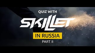 Skillet, Quiz with SKILLET in Russia, part II