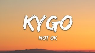 Kygo   Not Ok (Lyrics) Ft. Chelsea Cutler