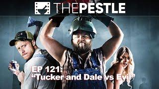 """Tucker and Dale vs Evil"" - The Pestle Podcast - Episode 121"