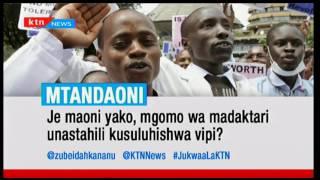 Jukwaa la KTN: Suala la sheria kuhusu mikataba ya wasiliano mgomo wa madaktari ukiingia siku 81