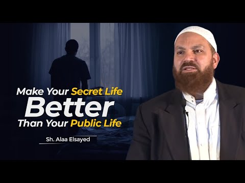 Make Your Secret Life Better Than Your Public Life - Sh. Alaa Elsayed