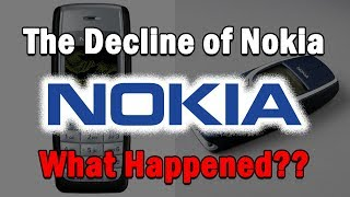 The Decline of Nokia...What Happened?