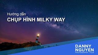 Hướng Dẫn Kỹ Thuật Chụp ảnh Milky Way (dải Ngân Hà) Và Gợi ý Các Thiết Bị Chụp Cần Thiết