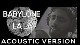 BABYLONE LA LA ACOUSTIC VERSION بابيلون لا لا جديد 2018 تحميل MP3