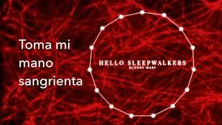 Bloody Mary; Hello sleepwalkers/ Sub español