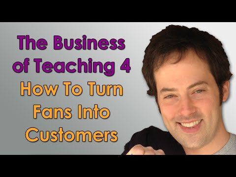 The Business of Teaching - 4 - Turning Fans Into Customers - How to Make Money Teaching Online
