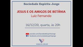 Jesus e os Amigos de Betânia – Luiz Fernando – 16/12/2020
