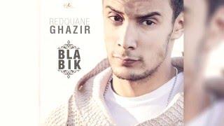 Redouane Ghazir - Bla bik