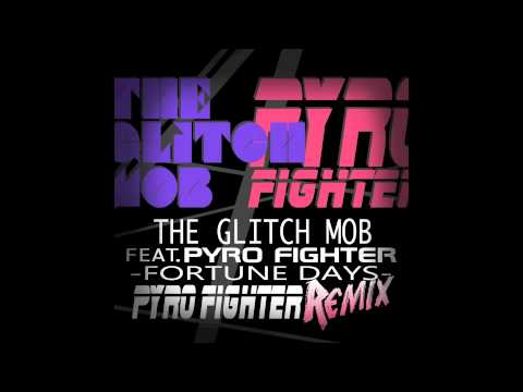 "The Glitch Mob ft. Pyro Fighter - ""Fortune Days"" (Pyro Fighter Remix)"