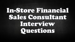 In-Store Financial Sales Consultant Interview Questions