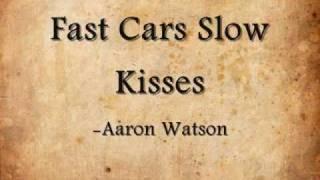 Fast Cars Slow Kisses- Aaron Watson (Lyrics)