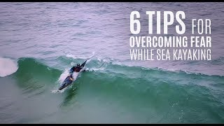 6 Tips For Overcoming Fear While Sea Kayaking - Kayak Hipster