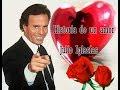 Historia de un amor, Julio Iglesias , by Prince of roses