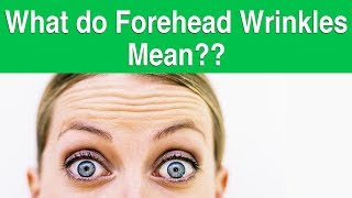 HOW TO READ FOREHEAD WRINKLES & WHAT CAUSES FOREHEAD WRINKLES
