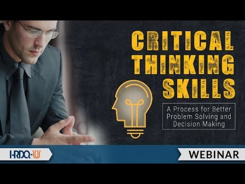 Critical Thinking Skills: A Process for Better Problem Solving and ...