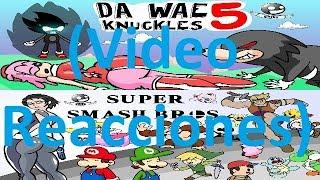 VideoReacción: Da wae knuckles 5 y Super Smash Bros Parodia - SUJES