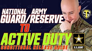 NATIONAL GUARD / ARMY RESERVE TO ACTIVE DUTY   |   STEP BY STEP CONDITIONAL RELEASE GUIDE