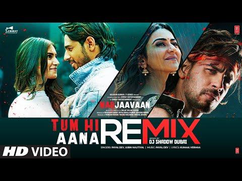 Tum Hi Aana REMIX | Marjaavaan |Sidharth M, Tara S | Jubin N | Payal Dev Kunaal V,DJ Shadow Dubai