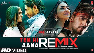 Tum Hi Aana REMIX | Marjaavaan |Sidharth M, Tara S | Jubin N | Payal Dev Kunaal V,DJ Shadow Dubai - Download this Video in MP3, M4A, WEBM, MP4, 3GP