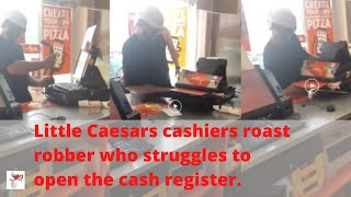 Little Caesars cashiers roast robber who struggles to open the cash register