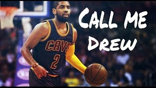 Kyrie Irving- Call Me Drew- 2016 Mix [HD]