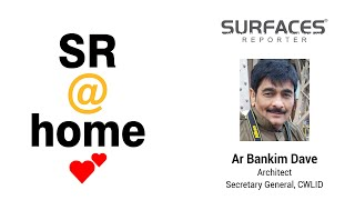 SR@HOME - Meet Ar Bankim Dave | Architect, Secretary General, CWLID | Surat | Surfaces Reporter