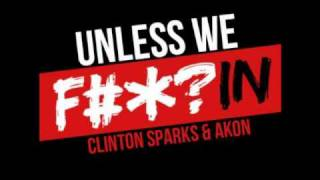 Akon & Clinton Sparks - Unless We Fuckin  [New Song 2011]