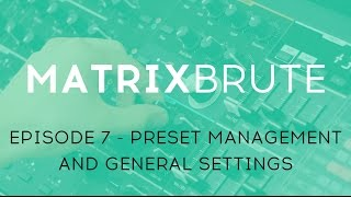 MatrixBrute Introduction Tutorial: Episode 7 – The Preset Management and General Settings