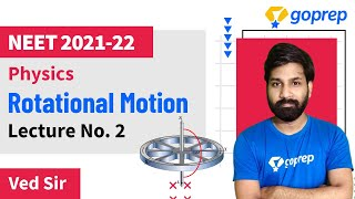 Rotational Motion | Physics | NEET 2021 & 2022 | Lecture - 02 | Ved Sir | Goprep NEET