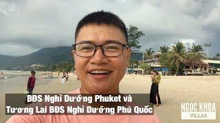 Bất Động Sản Nghỉ Dưỡng Phuket Và Tương Lai Bất Động Sản Nghỉ Dưỡng Phú Quốc