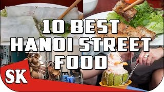 VIETNAMESE STREET FOOD TOUR in Hanoi  - TOP 10 HANOI STREET FOODS