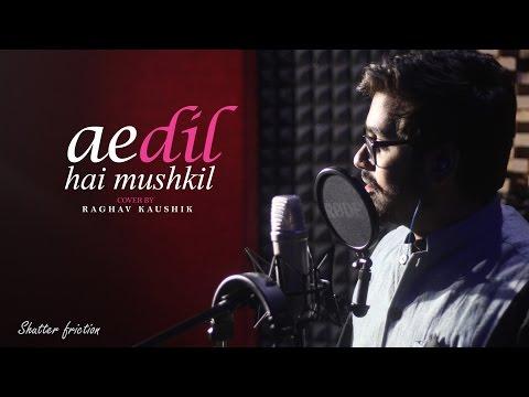 Ae dil hai Mushkil | Raghav Kaushik | Arijit Singh