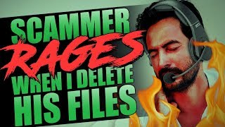 SCAMMER RAGES WHEN I DELETE HIS FILES!