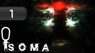Let's Play ► SOMA - Part 1 - First Hour of Gameplay and Introduction [What Is Consciousness?]