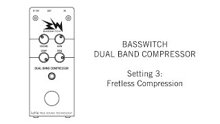 BASSWITCH DUAL BAND COMPRESSOR Setting 3: Fretless Compression
