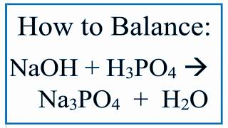How To Balance NaOH + H3PO4 = Na3PO4 + H2O (Sodium Hydroxide And Phosphoric Acid)