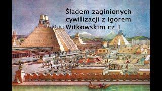 Nieznana Historia Świata: Śladem zaginionych cywilizacji z Igorem Witkowskim (cz.1)