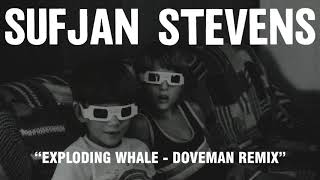 Download Youtube: Sufjan Stevens - Exploding Whale - Doveman Remix (Official Audio)